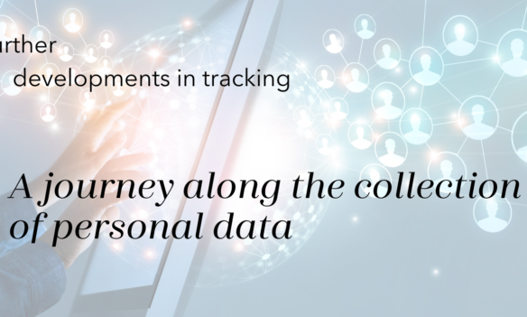 Further developments in tracking – a journey along the collection of personal data